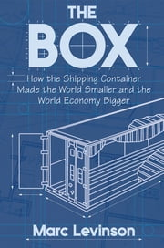 The Box - How the Shipping Container Made the World Smaller and the World Economy Bigger (New in Paper) ebook by Marc Levinson