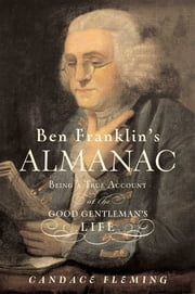 Ben Franklin's Almanac - Being a True Account of the Good Gentleman's Life ebook by Candace Fleming