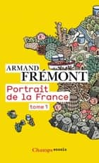 Portrait de la France (Tome 1) eBook by Armand Frémont, Armand Frémont