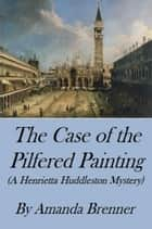 The Case of the Pilfered Painting (A Henrietta Huddleston Mystery) ebook by Amanda Brenner