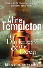 The Darkness and the Deep - DI Marjory Fleming Book 2 ebook by Aline Templeton