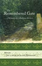 The Remembered Gate - Memoirs By Alabama Writers ebook by Jay Lamar, Mary Ward Brown, Helen Norris,...