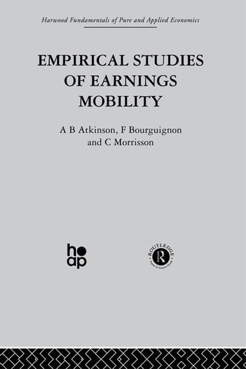 Empirical Studies of Earnings Mobility ebook by A. Atkinson,Bourguinon,C. Morris