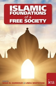 Islamic Foundations of a Free Society ebook by Nouh El Harmouzi,Linda Whetstone,Mustafa Acar,Souad Adnane,Azhar Aslam,Hasan Yücel Başdemir,Kathya Berrada,Maszlee Malik,Youcef Maouchi,Hicham El Moussaoui,M. A. Muqtedar Khan,Bican Şahin,Atilla Yayla
