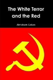 The White Terror and the Red - A novel of revolutionary Russia ebook by Abraham Cahan