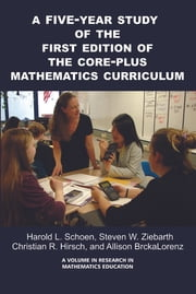 A Five-Year Study of the First Edition of the Core-Plus Mathematics Curriculum ebook by Harold Schoen,Steven W. Ziebarth,Christian R. Hirsch,Allison BrckaLorenz