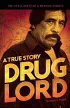 Drug Lord: A True Story - The Life and Death of a Mexican Kingpin ebook by Terrence E. Poppa, Charles Bowden