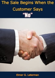 "The Sale Begins When the Customer Says ""No"" ebook by Elmer G. Leterman"