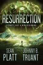 Resurrection ebook by Sean Platt, Johnny B. Truant