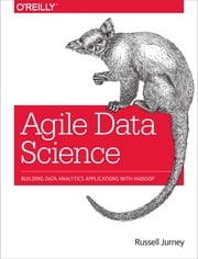 Agile Data Science - Building Data Analytics Applications with Hadoop ebook by Russell Jurney