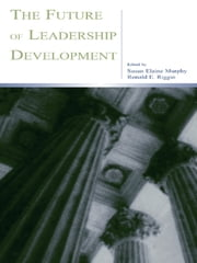 The Future of Leadership Development ebook by Susan Elaine Murphy,Ronald E. Riggio