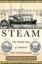 Steam - The Untold Story of America's First Great Invention ebook by Andrea Sutcliffe