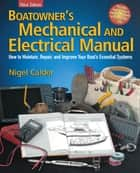 Boatowner's Mechanical and Electrical Manual : How to Maintain, Repair, and Improve Your Boat's Essential Systems: How to Maintain, Repair, and Improve Your Boat's Essential Systems ebook by Nigel Calder