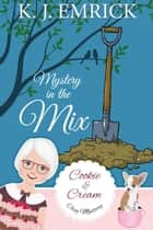 Mystery in the Mix - A Cookie and Cream Cozy Mystery, #7 ebook by K.J. Emrick