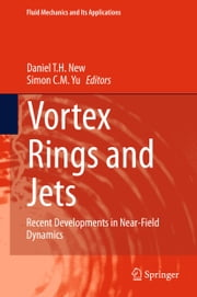 Vortex Rings and Jets - Recent Developments in Near-Field Dynamics ebook by Simon Yu,Daniel T. H. New