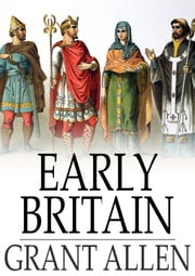 Early Britain ebook by Grant Allen