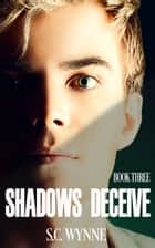 Shadows Deceive ebook by S.C. Wynne