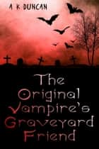 The Orginal Vampire's Graveyard Friend ebook by Alasdair K Duncan