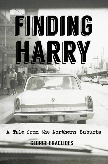 Finding Harry - A Tale from the Northern Suburbs ebook by George Eraclides