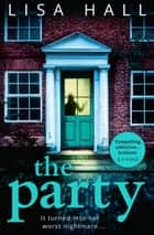 The Party: The gripping psychological thriller from the bestseller Lisa Hall ebook by Lisa Hall