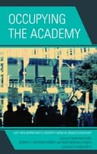 Occupying the Academy - Just How Important is Diversity Work in Higher Education? ebook by Christine Clark, Mark Brimhall-Vargas, Kenneth J. Fasching-Varner