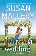 A Fool's Gold Wedding - A Romance Novella ebook by Susan Mallery