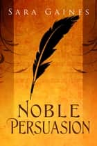 Noble Persuasion ebook by Sara Gaines