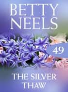 The Silver Thaw (Mills & Boon M&B) (Betty Neels Collection, Book 49) eBook by Betty Neels