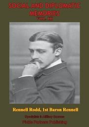 Social And Diplomatic Memories, 1884-1919 Vol. III ebook by Sir James Rennell Rodd K.C.B.