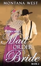 A New Mexico Mail Order Bride 2 - New Mexico Mail Order Bride Serial (Christian Mail Order Bride Romance), #2 ebook by Montana West