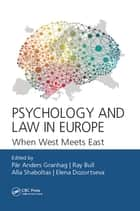 Psychology and Law in Europe - When West Meets East ebook by Pär-Anders Granhag, Ray Bull, Alla Shaboltas,...