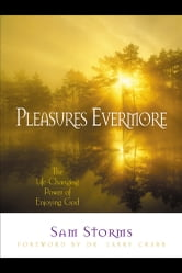 Pleasures Evermore - The Life-Changing Power of Enjoying God ebook by C. Samuel Storms