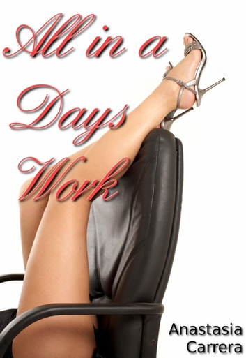 All in a Days Work ebook by Anastasia Carrera