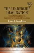 The Leadership Imagination - An Introduction to Taxonomic Leadership Analysis ebook by Donald R. LaMagdeleine