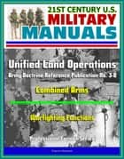 21st Century U.S. Military Manuals: Unified Land Operations - Army Doctrine Reference Publication No. 3-0, ADRP 3-0, Combined Arms, Warfighting Functions (Professional Format Series) ebook by Progressive Management