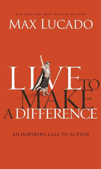 Live to Make A Difference ebook by Max Lucado
