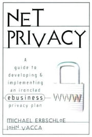 Net Privacy: A Guide to Developing & Implementing an Ironclad ebusiness Privacy Plan: A Guide to Developing & Implementing an Ironclad ebusiness Priva ebook by Erbschloe, Michael
