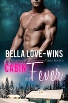 Cabin Fever - Billionaire Romance Redemption, #2 ebook by