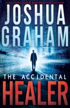THE ACCIDENTAL HEALER ebook by Joshua Graham