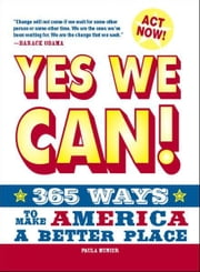 Yes, We Can!: 365 Ways to Make America a Better Place ebook by Paula Munier