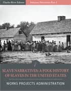 Slave Narratives: A Folk History of Slaves in the United States from Interviews With Former Slaves Arkansas Narratives, Part 1 (Illustrated Edition) ebook by Works Projects Administration