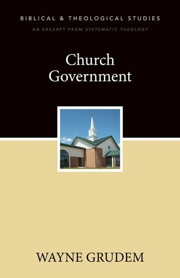 Church Government - A Zondervan Digital Short ebook by Wayne A. Grudem