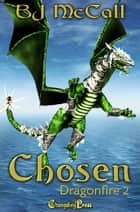 Dragonfire 2: Chosen ebook by B.J. McCall
