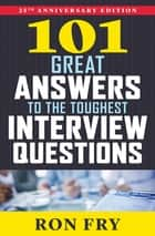 101 Great Answers to the Toughest Interview Questions ebook by Ron Fry