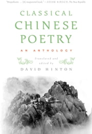 Classical Chinese Poetry - An Anthology ebook by David Hinton, David Hinton