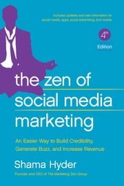 The Zen of Social Media Marketing - An Easier Way to Build Credibility, Generate Buzz, and Increase Revenue ebook by Shama Hyder, Chris Brogan