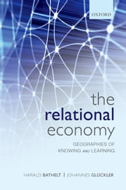 The Relational Economy - Geographies of Knowing and Learning ebook by Harald Bathelt,Johannes Glückler