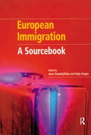 European Immigration - A Sourcebook ebook by Anna Triandafyllidou,Ruby Gropas