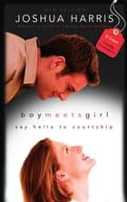 Boy Meets Girl - Say Hello to Courtship ebook by Joshua Harris