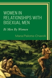 Women in Relationships with Bisexual Men - Bi Men By Women ebook by Maria Pallotta-Chiarolli